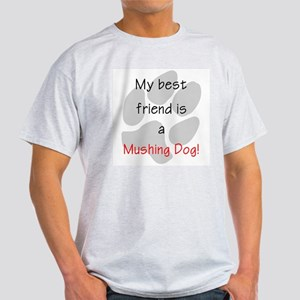 My best friend is a Mushing Dog Ash Grey T-Shirt